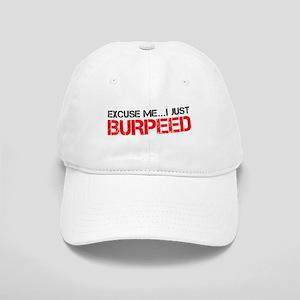 Excuse Me...I Just Burpeed Cap