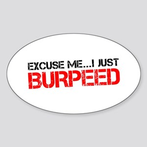 Excuse Me...I Just Burpeed Sticker (Oval)