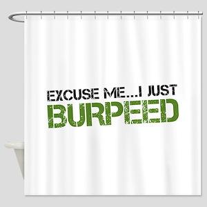 Excuse Me...I Just Burpeed Shower Curtain