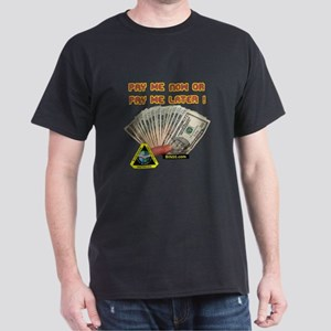 Pay me now or pay me later Dark T-Shirt