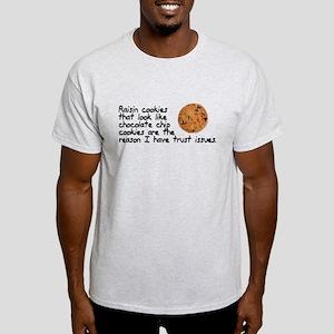 Raisin cookies trust issues Light T-Shirt
