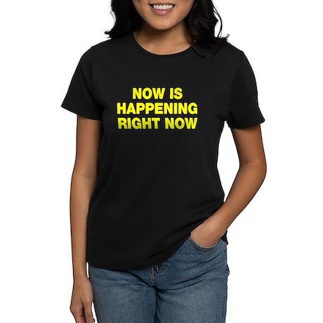 Now is happening right now Women's Dark T-Shirt