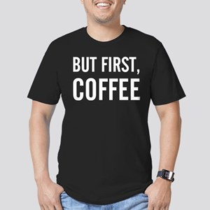 But first, coffee Men's Fitted T-Shirt (dark)