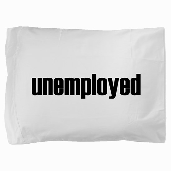 unemployed.png Pillow Sham