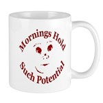 Mornings Hold Such Potential Mug