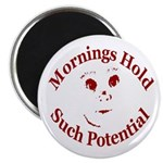 Mornings Hold Such Potential Magnet