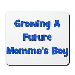 Growing A Future Momma's Boy Mousepad