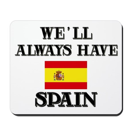 We Will Always Have Spain Mousepad