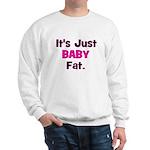 It's Just Baby Fat. Sweatshirt