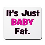 It's Just Baby Fat. Mousepad