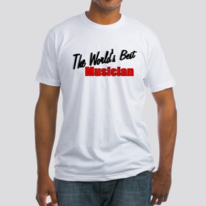 """""""The World's Best Musician"""" Fitted T-Shirt"""