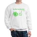My Man Has Big Balls Sweatshirt