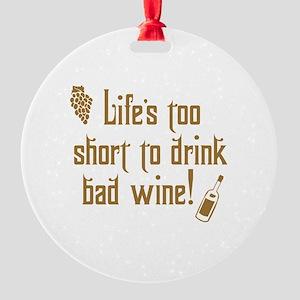 Life Short Bad Wine Round Ornament