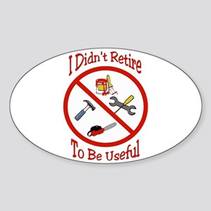 I didnt retire to be useful Sticker (Oval)