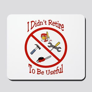 I didnt retire to be useful Mousepad