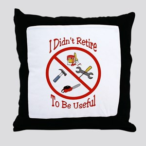 I didnt retire to be useful Throw Pillow