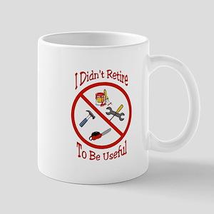 I didnt retire to be useful Mug