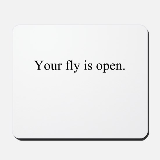 Your fly is open. Mousepad