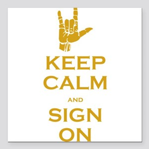 "Keep Calm and Sign On Square Car Magnet 3"" x 3"""