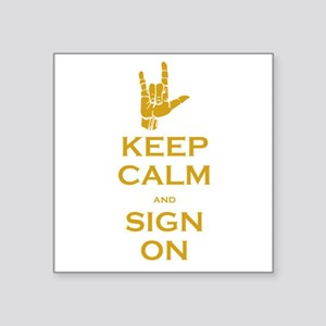 """Keep Calm and Sign On Square Sticker 3"""" x 3"""""""