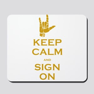Keep Calm and Sign On Mousepad
