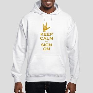 Keep Calm and Sign On Hooded Sweatshirt