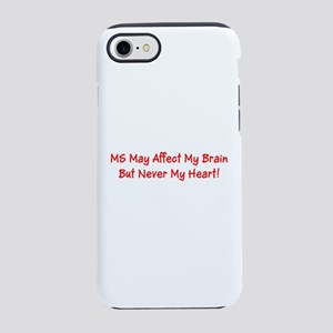 MS Affects My Brain Never My H iPhone 7 Tough Case
