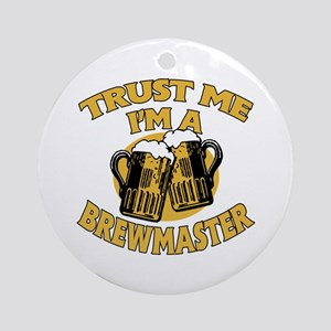 Trust Me I'm a Brewmaster Ornament (Round)