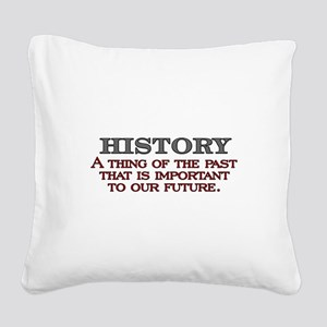 History A Thing of the Past Square Canvas Pillow