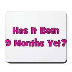 Has It Been 9 Months Yet? Mousepad