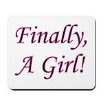 Finally, A Girl! Mousepad