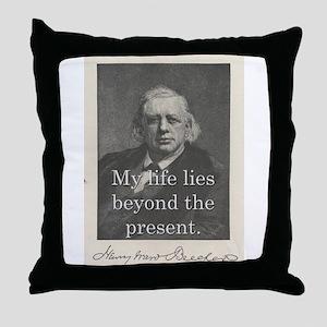 My Life Lies Beyond - H W Beecher Throw Pillow