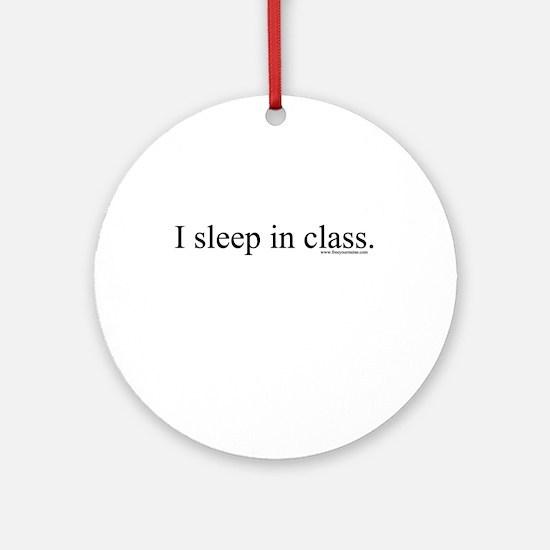 I sleep in class. Ornament (Round)