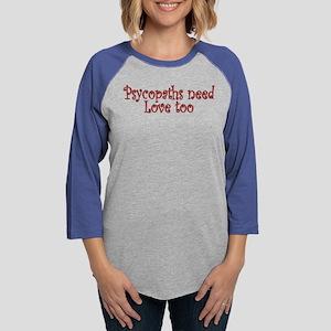 Psychopaths need Love Womens Baseball Tee