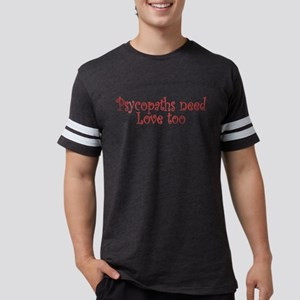 Psychopaths need Love Mens Football Shirt