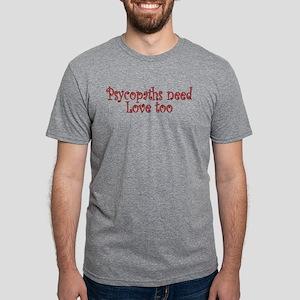 Psychopaths need Love Mens Tri-blend T-Shirt