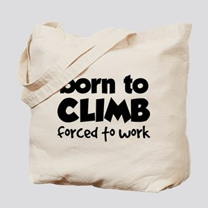 BORN TO CLIMB FORCED TO WORK Tote Bag