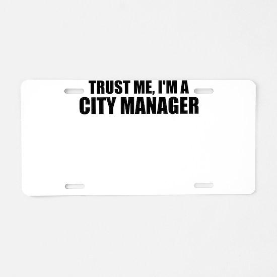 Trust Me, I'm A City Manager Aluminum License