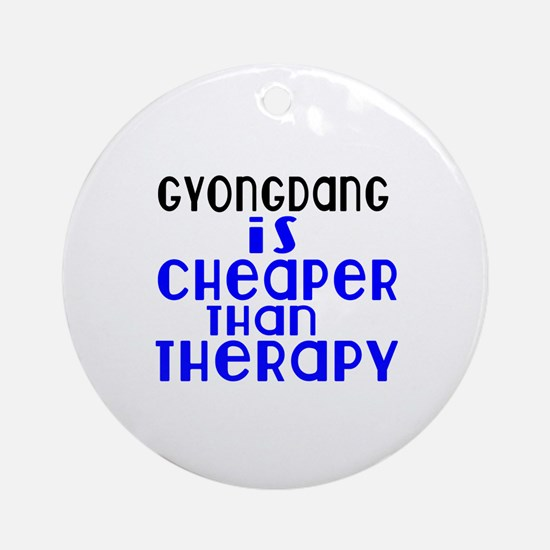 Gyongdang Is Cheaper Than Therapy Round Ornament