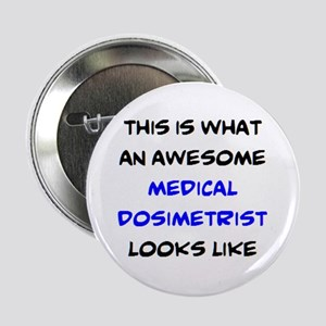"awesome medical dosimetrist 2.25"" Button"