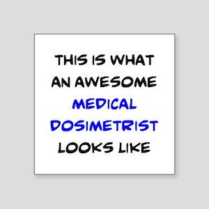 """awesome medical dosimetrist Square Sticker 3"""" x 3"""""""