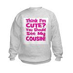 Think I'm Cute? Cousin Pink Kids Sweatshirt