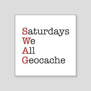 "Saturdays we all geocache Square Sticker 3"" x"