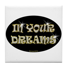In Your Dreams Tile Coaster