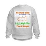 Gramps Says I'm A Keeper Kids Sweatshirt