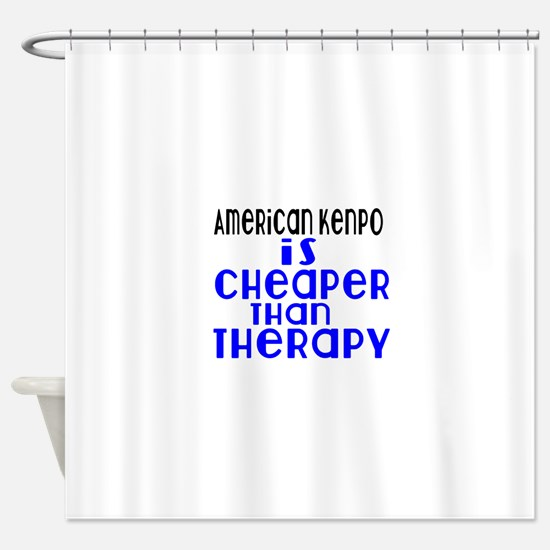 American Kenpo Is Cheaper Than Ther Shower Curtain