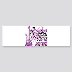 I'm Rockin' Pink For My Mom Bumper Sticker