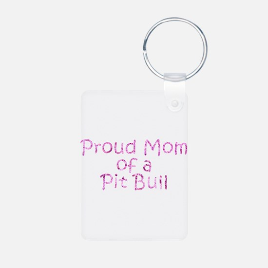 Proud Mom of a Pit Bull Keychains