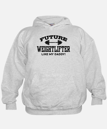 Future Weightlifter Like My Daddy Hoodie