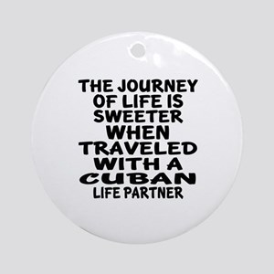 Traveled With Cuban Life Partner Round Ornament